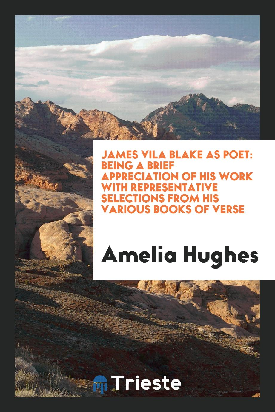 Amelia Hughes - James Vila Blake as poet: being a brief appreciation of his work with representative selections from his various books of verse