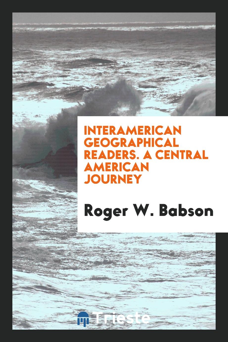 Interamerican Geographical Readers. A Central American Journey