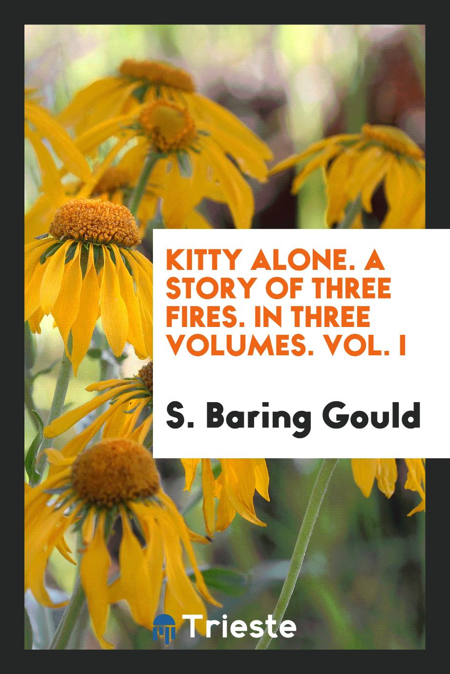 Kitty alone. A story of three fires. In three volumes. Vol. I