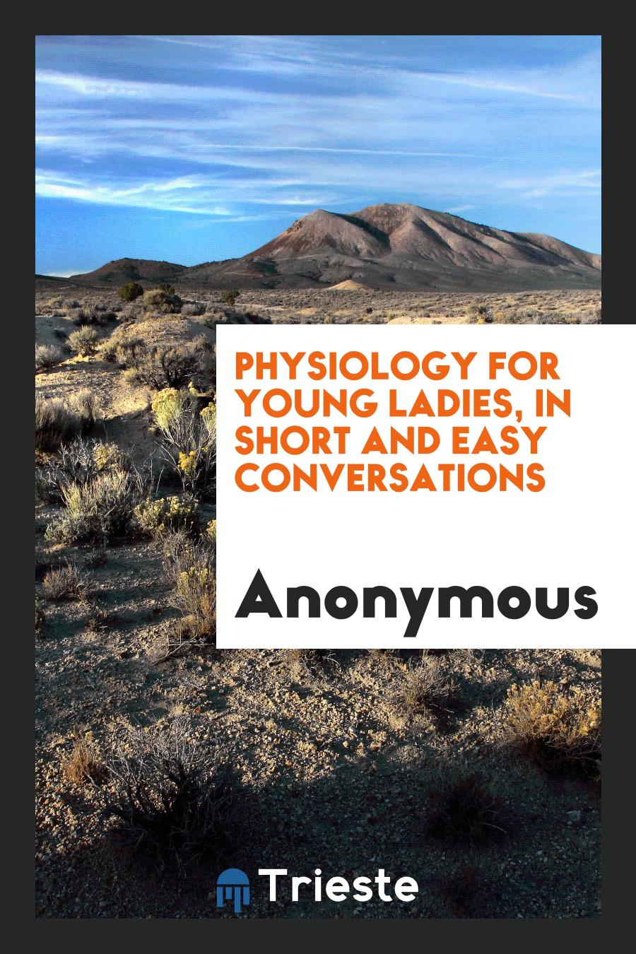 Physiology for Young Ladies, in Short and Easy Conversations