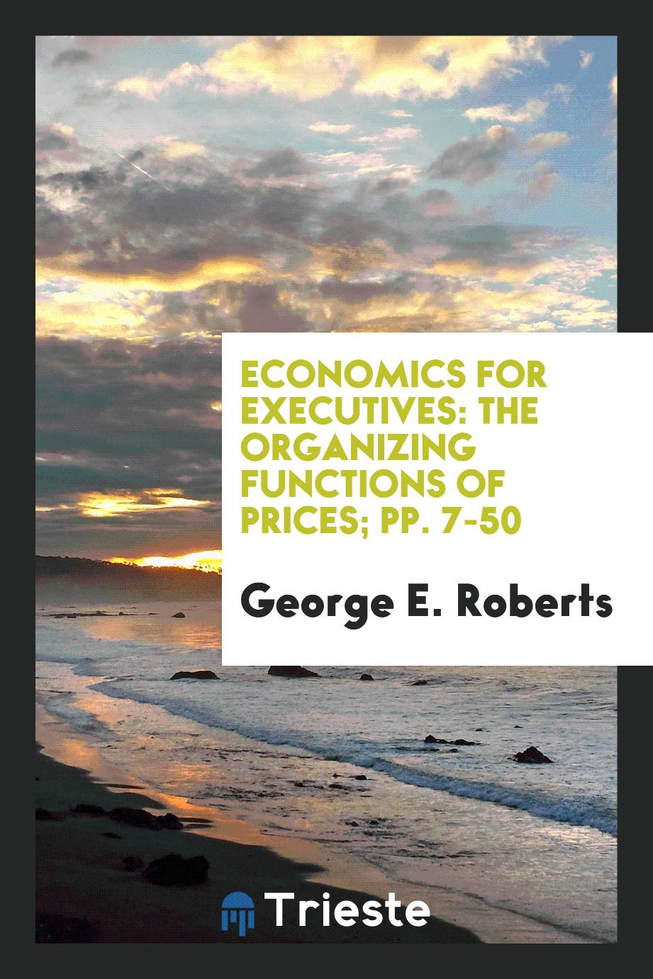 Economics for Executives: The organizing functions of prices; pp. 7-50