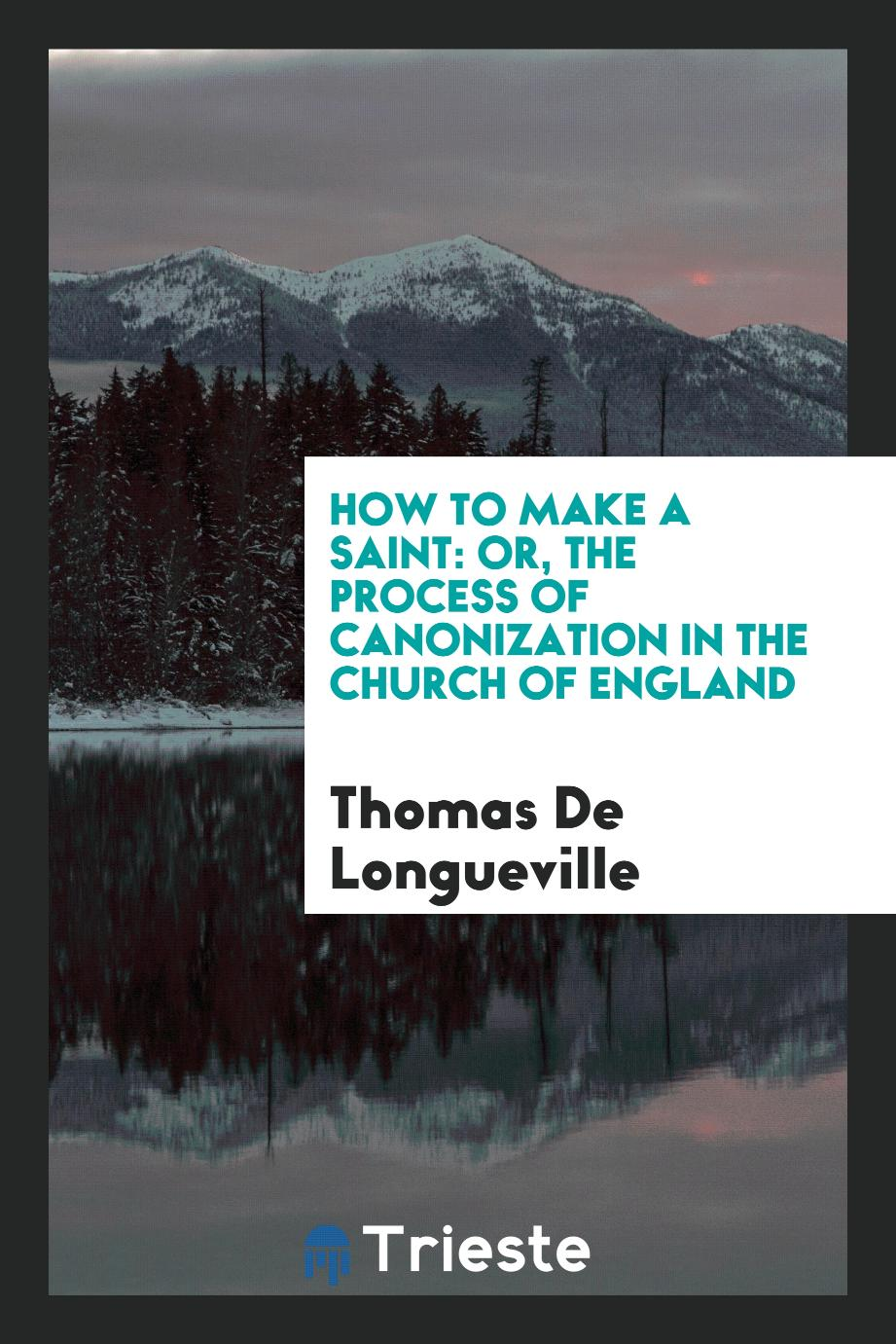 How to Make a Saint: Or, the Process of Canonization in the Church of England