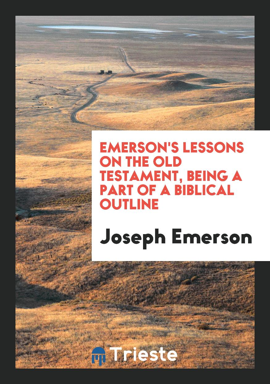 Emerson's Lessons on the Old Testament, Being a Part of a Biblical Outline