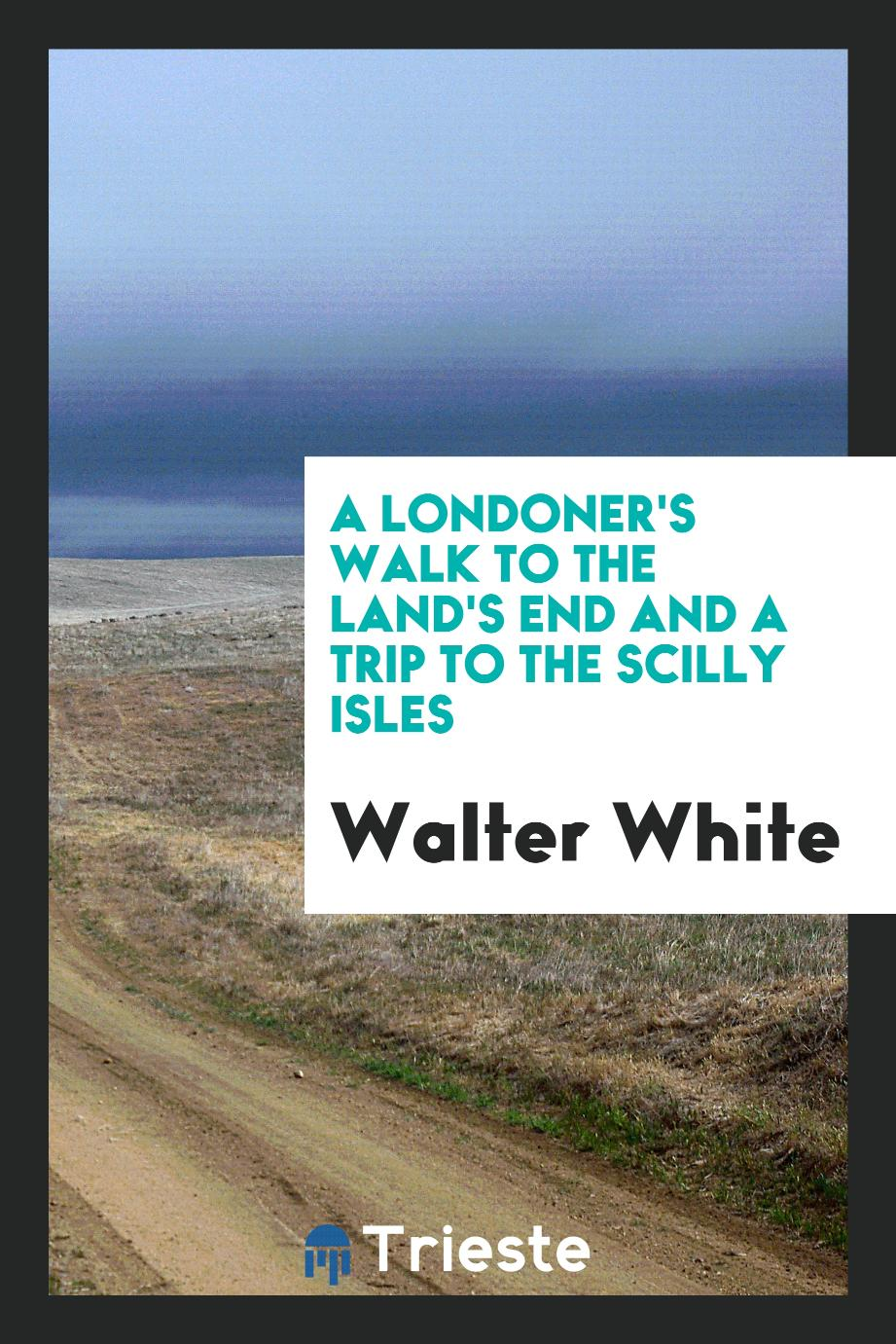 A Londoner's Walk to the Land's End and a Trip to the Scilly Isles