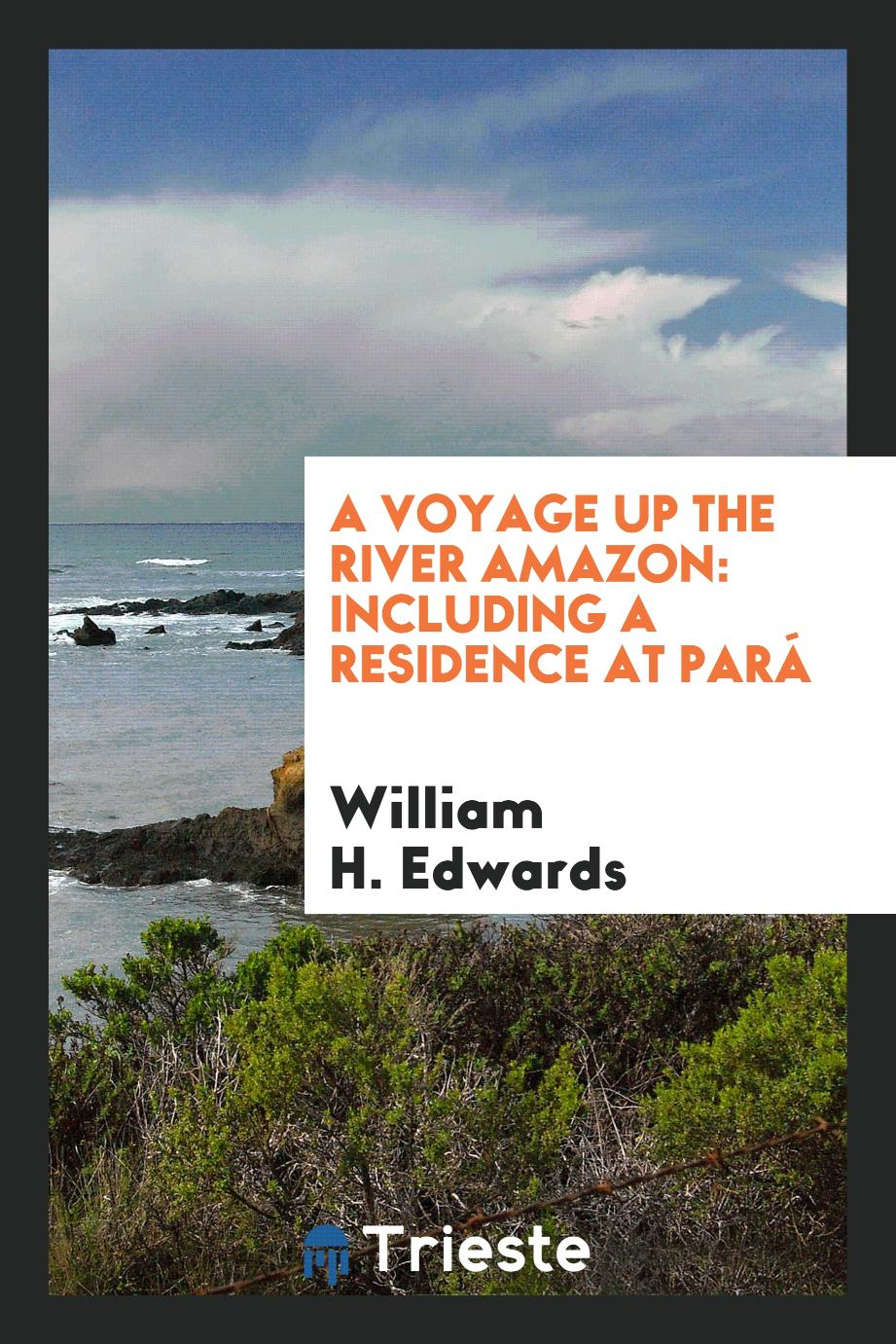 William H. Edwards - A voyage up the river Amazon: including a residence at Pará