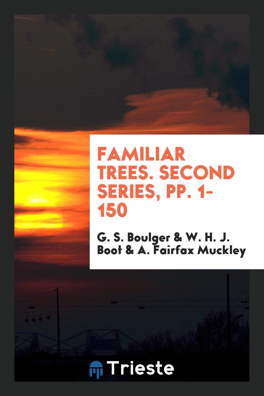 Familiar Trees. Second Series, pp. 1-150