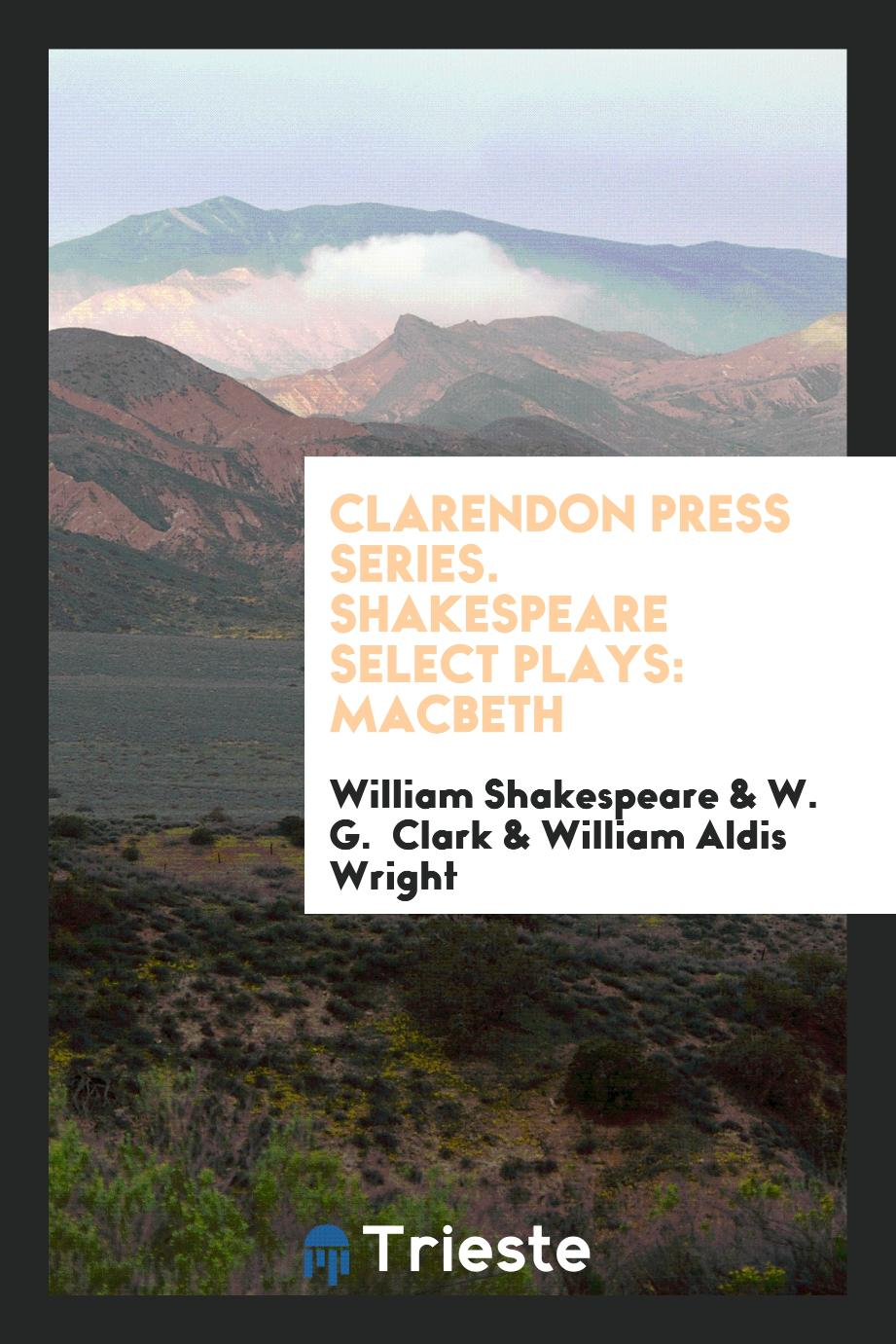 Clarendon Press Series. Shakespeare Select Plays: Macbeth