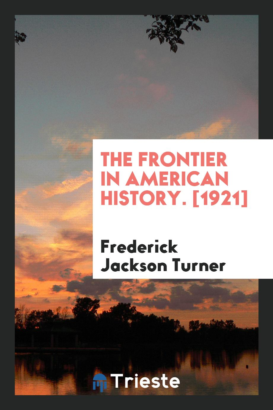 The Frontier in American History. [1921]