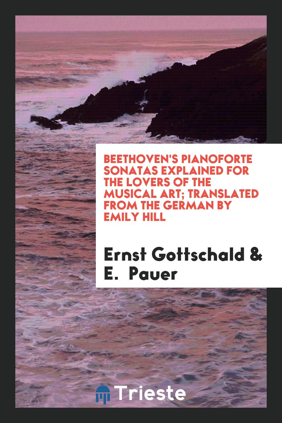 Beethoven's pianoforte sonatas explained for the lovers of the musical art; translated from the German by Emily Hill