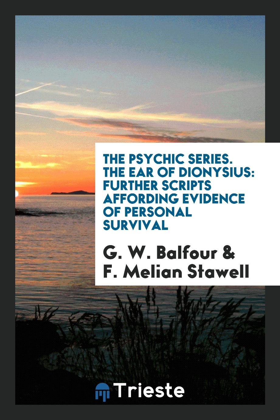 The Psychic Series. The Ear of Dionysius: Further Scripts Affording Evidence of Personal Survival
