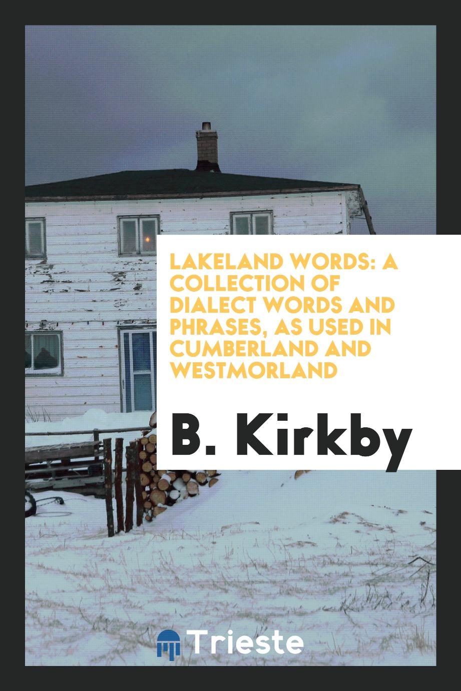Lakeland Words: A Collection of Dialect Words and Phrases, as Used in Cumberland and Westmorland