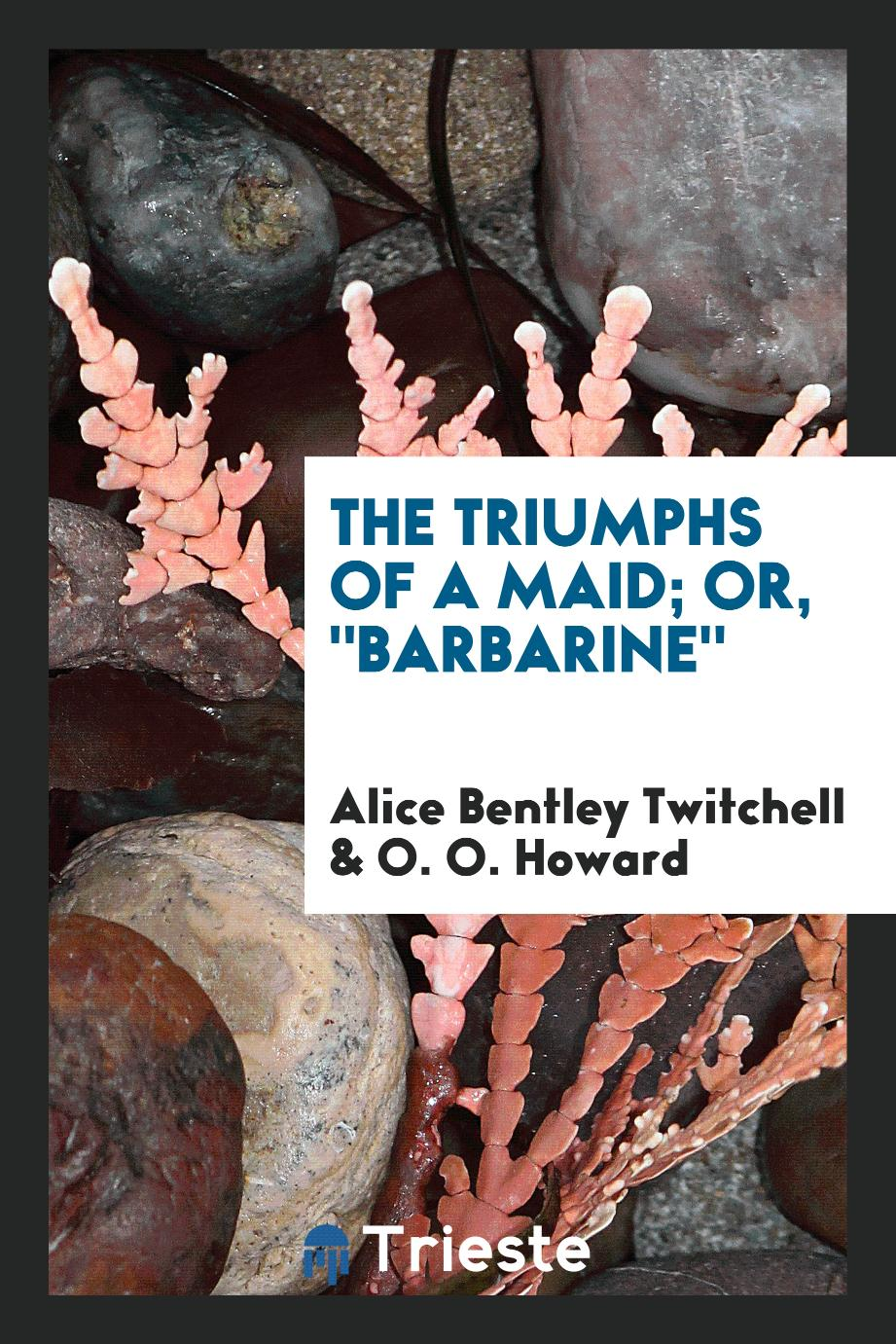 "The Triumphs of a Maid; Or, ""Barbarine"""