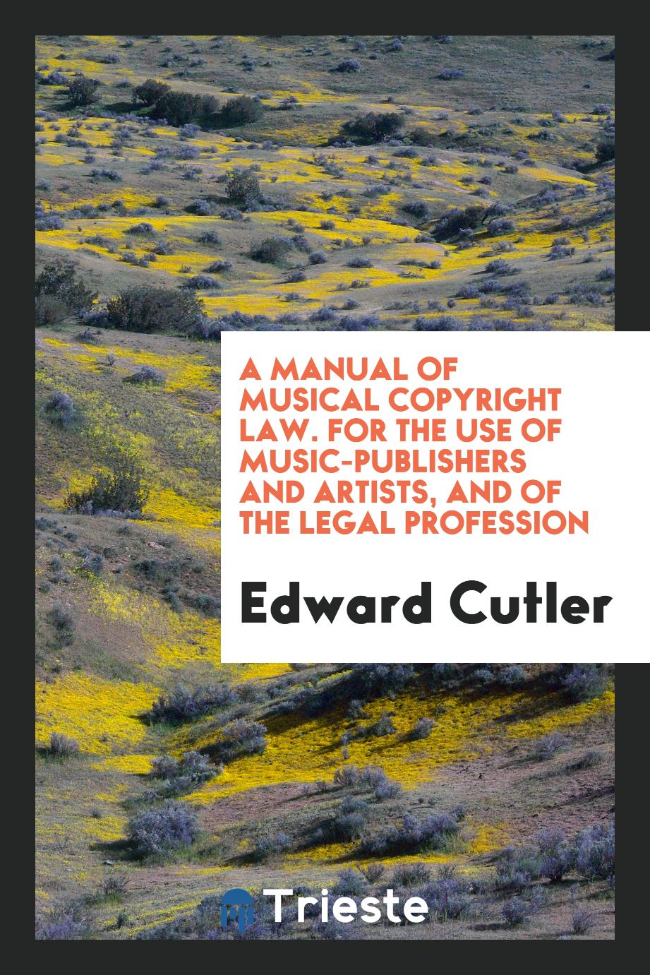A manual of musical copyright law. For the use of music-publishers and artists, and of the legal profession