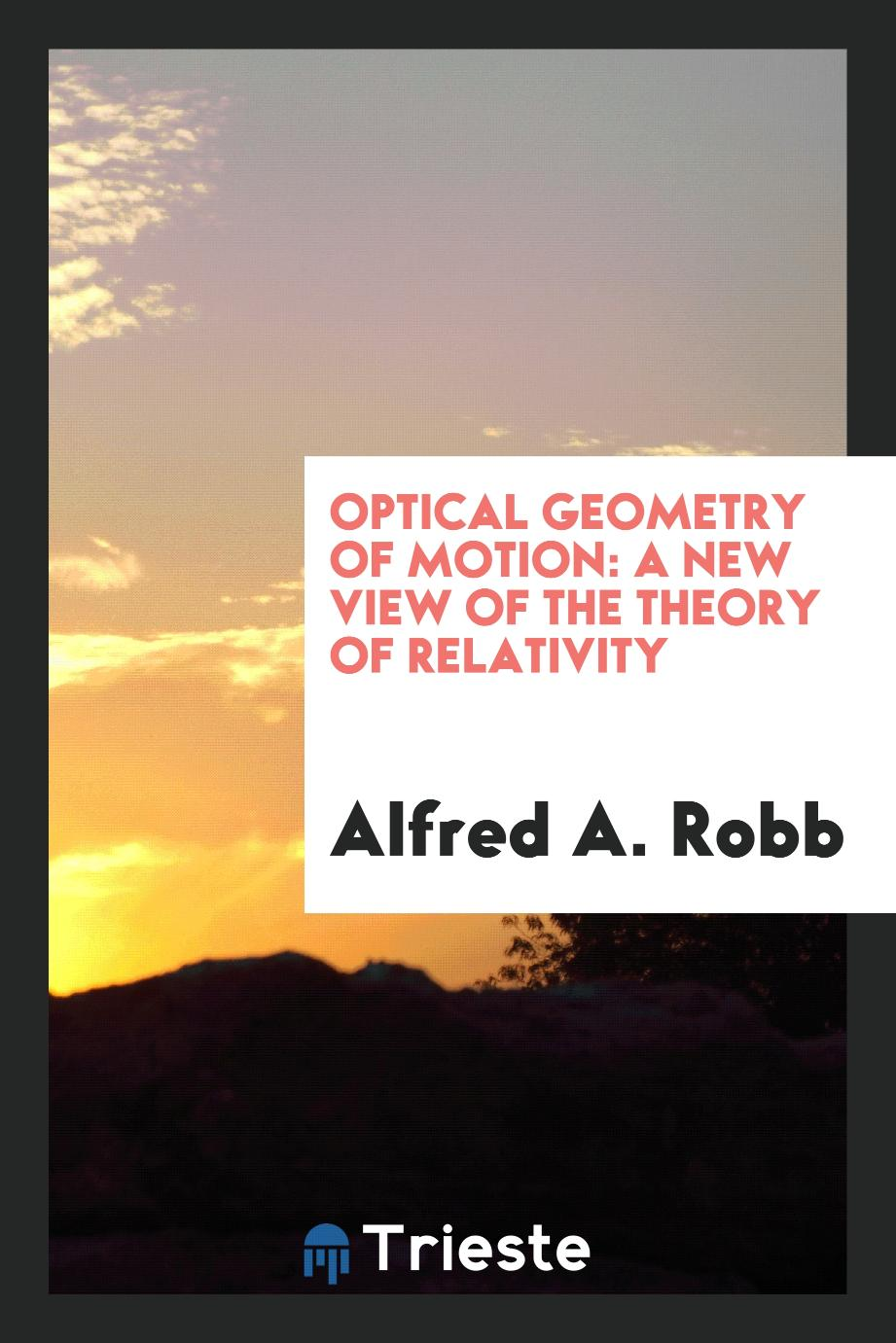 Optical Geometry of Motion: A New View of the Theory of Relativity
