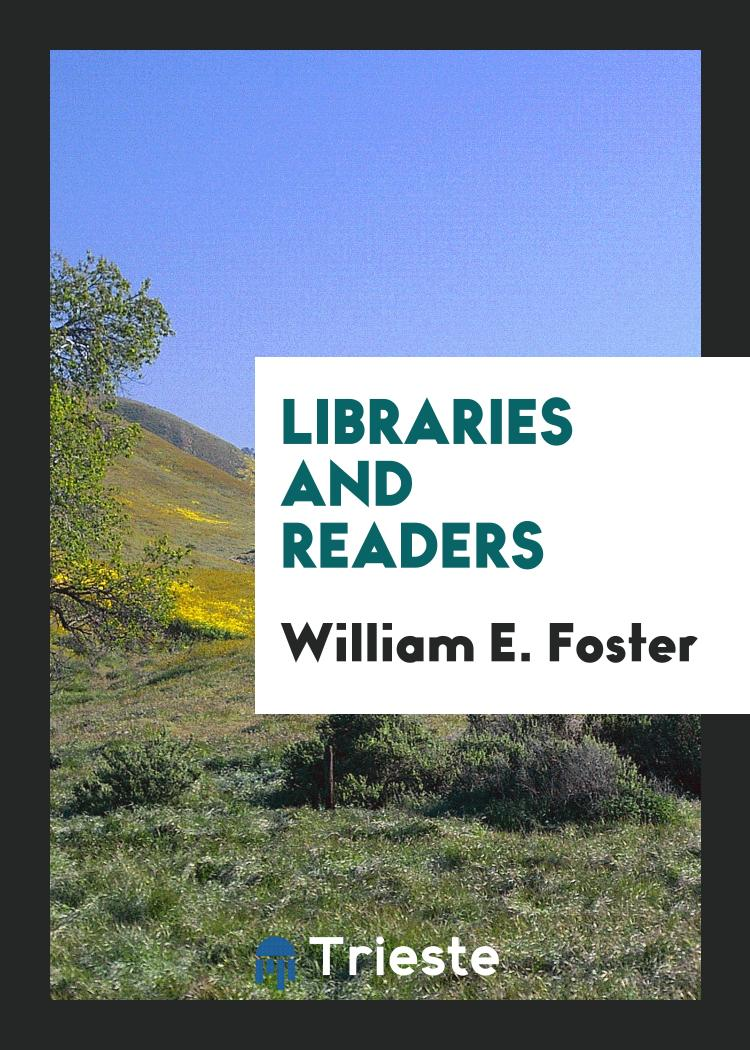 William E. Foster - Libraries and Readers