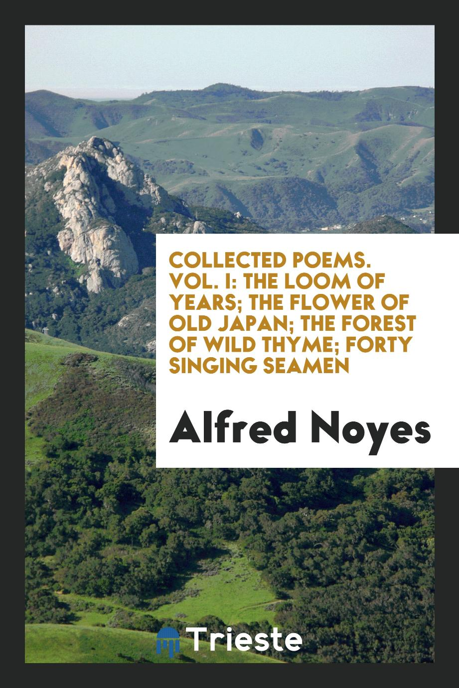Collected Poems. Vol. I: The Loom of Years; The Flower of Old Japan; The Forest of Wild Thyme; Forty Singing Seamen