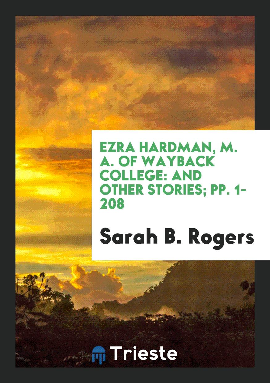 Ezra Hardman, M. A. of Wayback College: And Other Stories; pp. 1-208