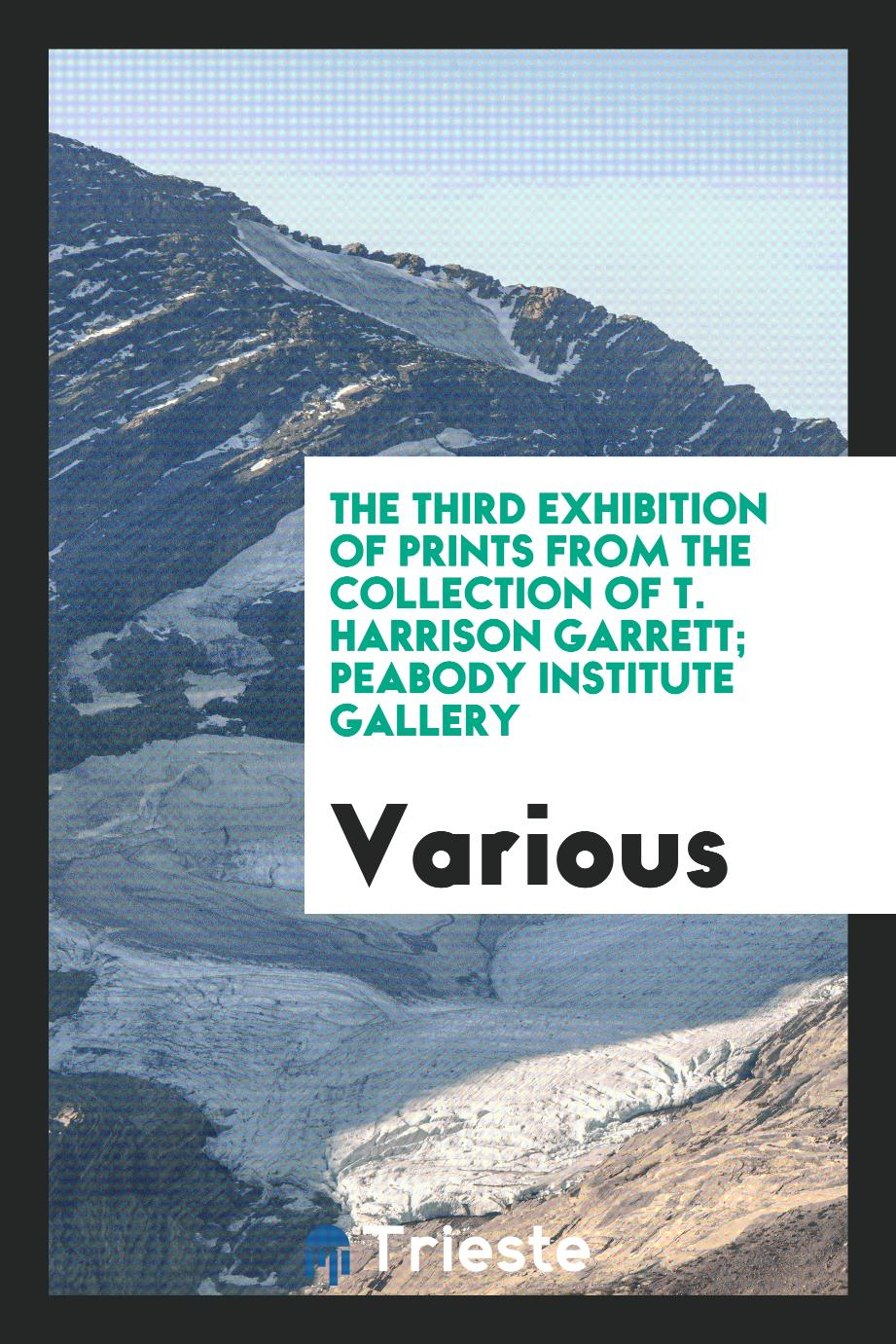 The Third Exhibition of Prints from the collection of T. Harrison Garrett; Peabody institute gallery