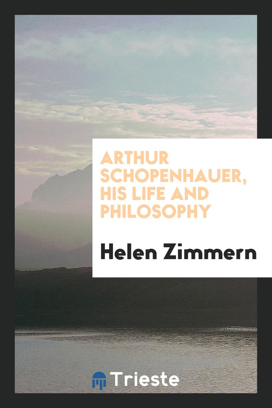 Arthur Schopenhauer, his life and philosophy