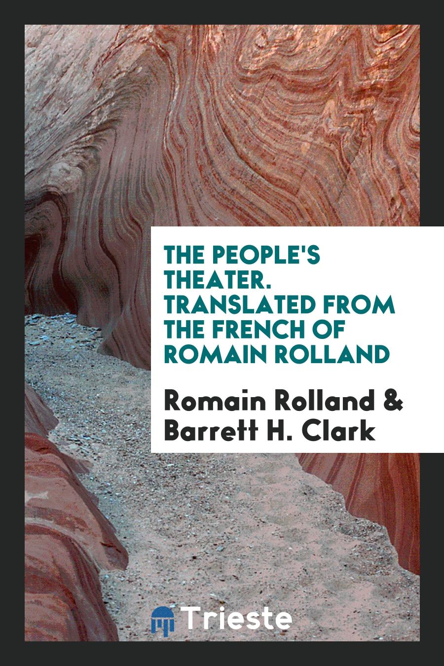 The People's Theater. Translated from the French of Romain Rolland