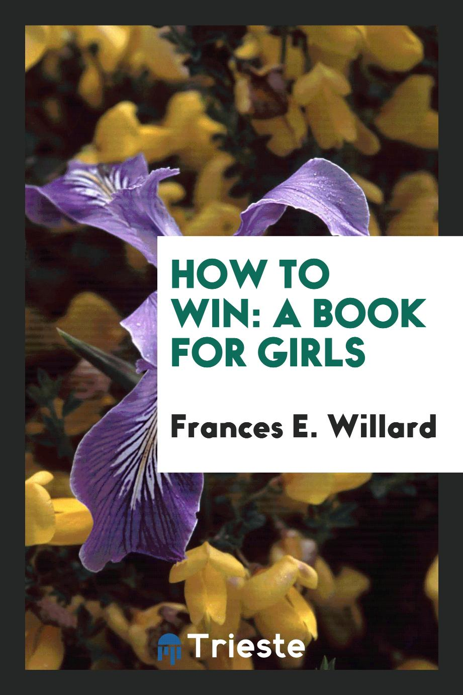 How to Win: A Book for Girls