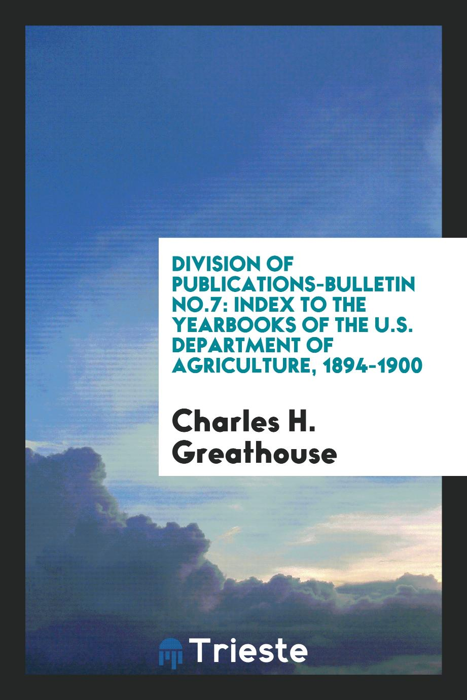 Division of Publications-Bulletin No.7: Index to the Yearbooks of the U.S. Department of Agriculture, 1894-1900