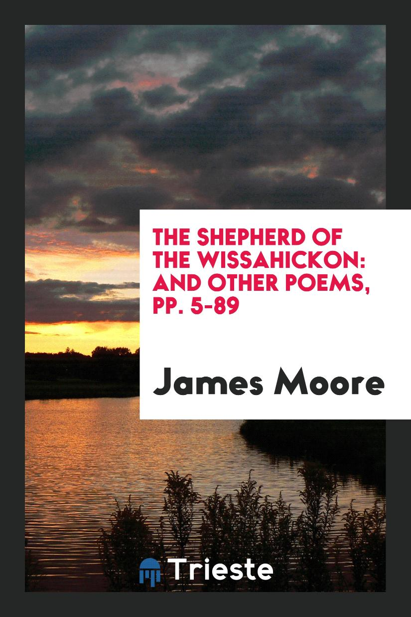 The Shepherd of the Wissahickon: And Other Poems, pp. 5-89
