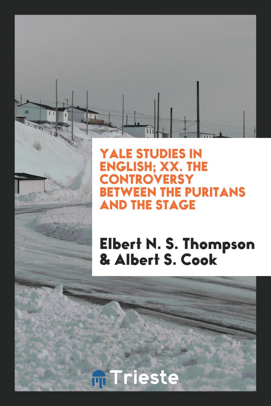 Yale Studies in English; XX. The Controversy Between the Puritans and the Stage