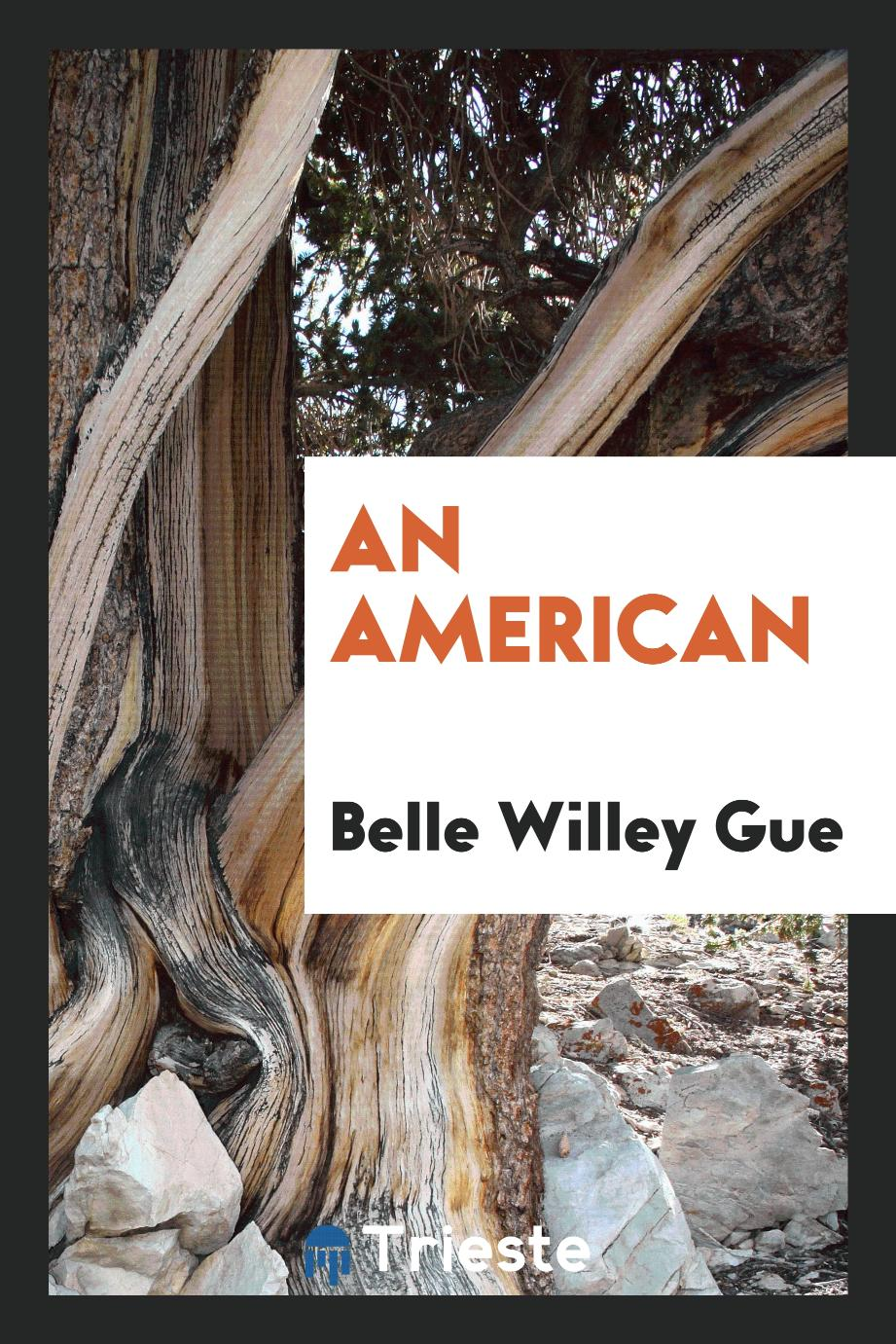 Belle Willey Gue - An American