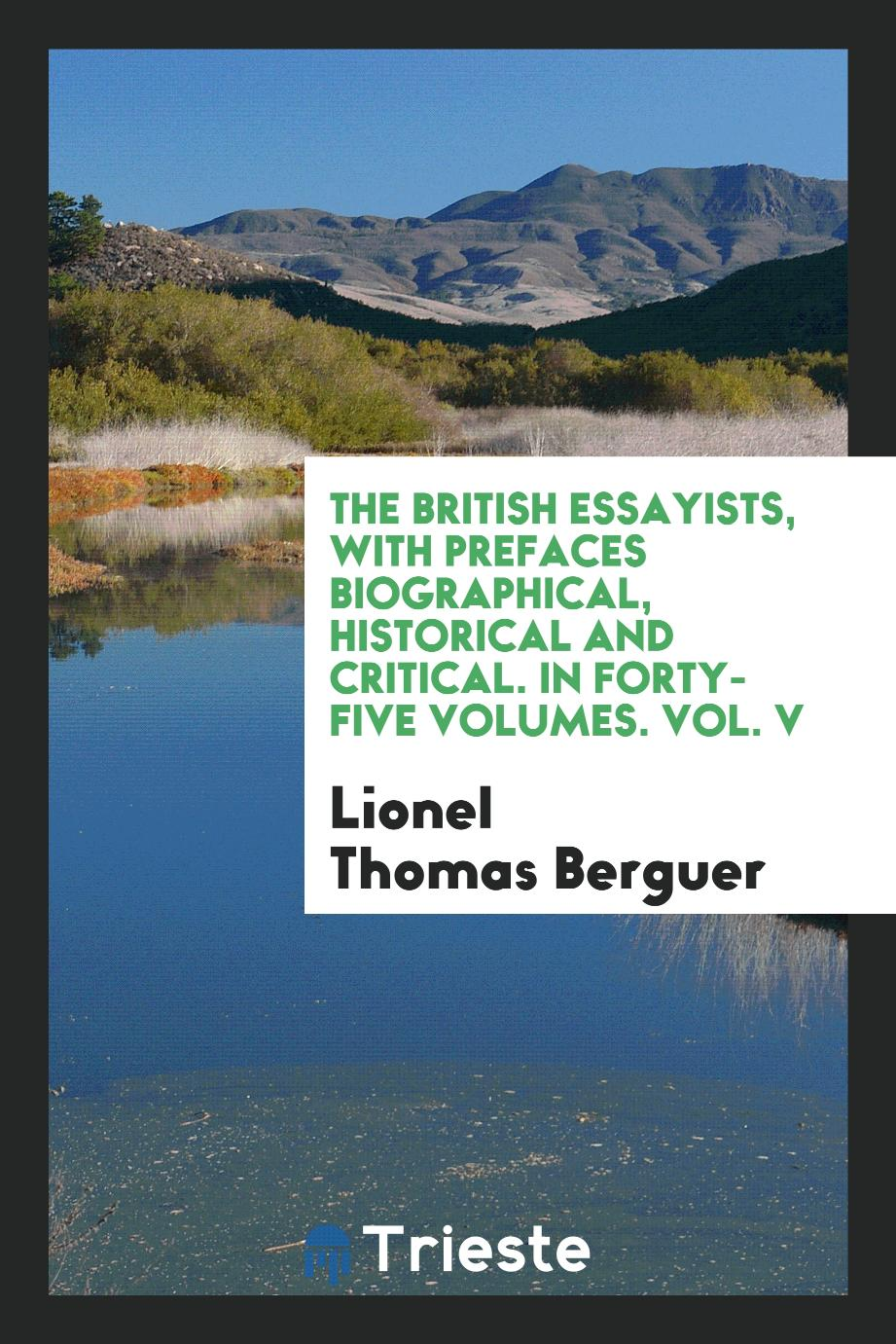 The British essayists, with prefaces biographical, historical and critical. In forty-five volumes. Vol. V