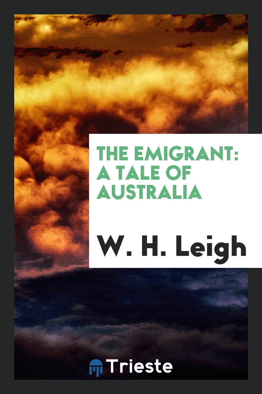 The Emigrant: A Tale of Australia