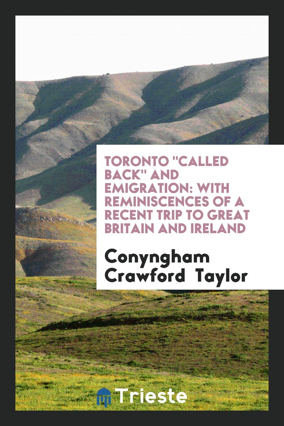 "Toronto ""Called Back"" and Emigration: With Reminiscences of a Recent Trip to Great Britain and Ireland"