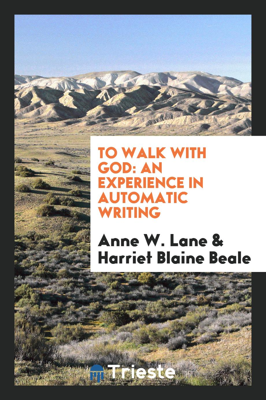 To Walk with God: An Experience in Automatic Writing