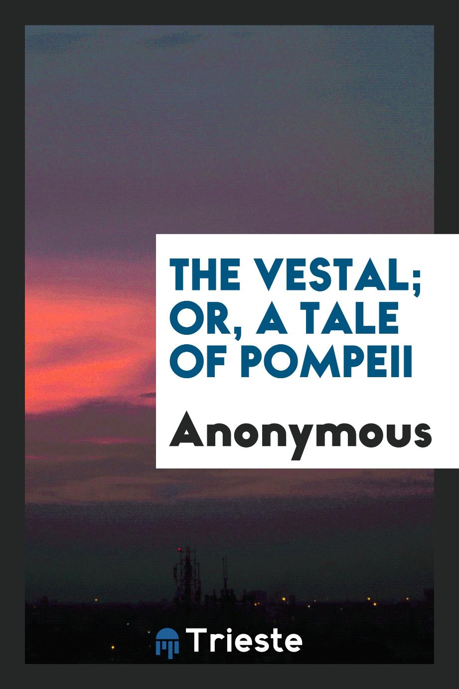 The vestal; or, A tale of Pompeii