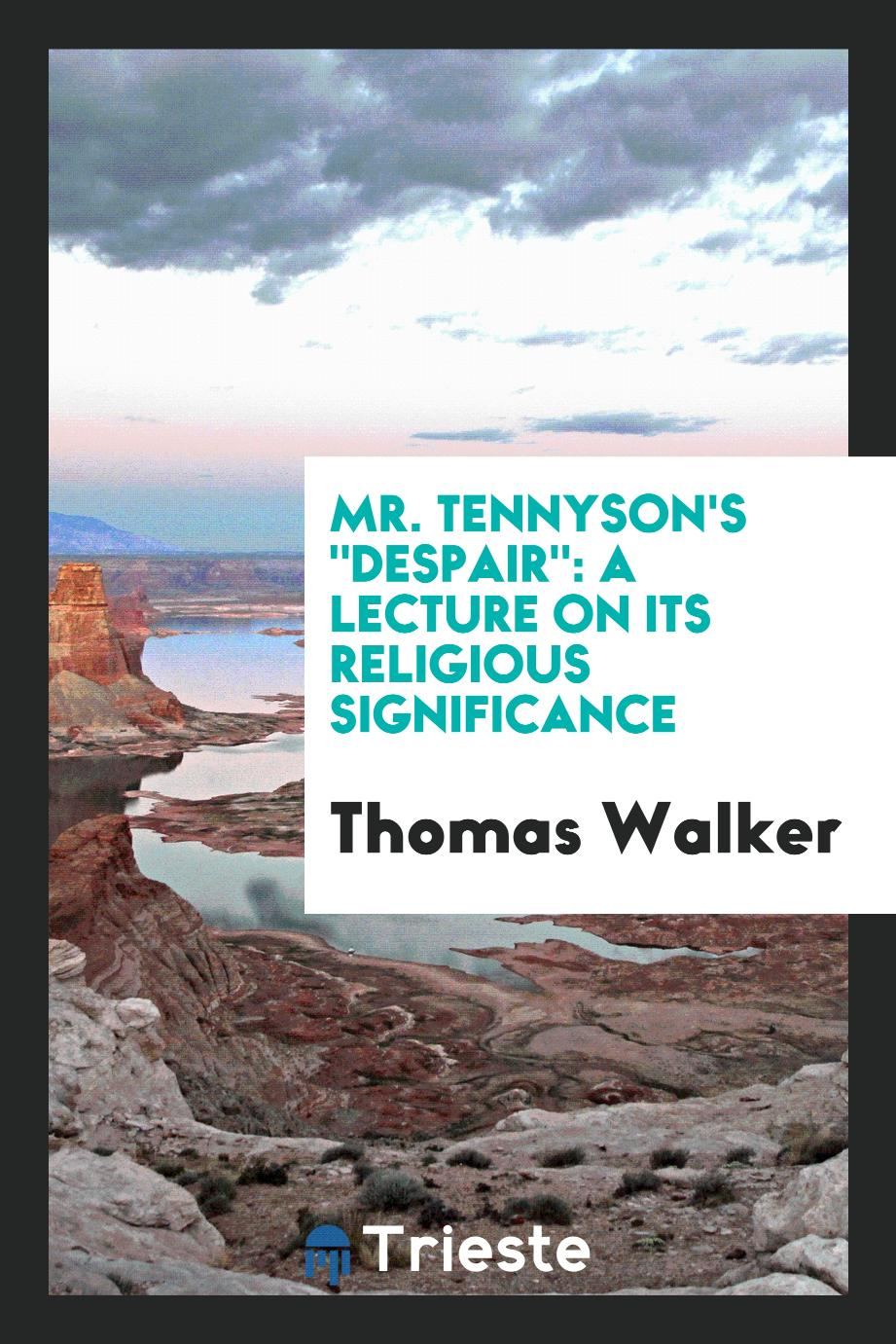 "Mr. Tennyson's ""Despair"": A Lecture on Its Religious Significance"
