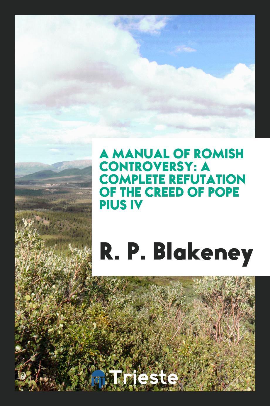 A Manual of Romish Controversy: A Complete Refutation of the Creed of Pope Pius IV