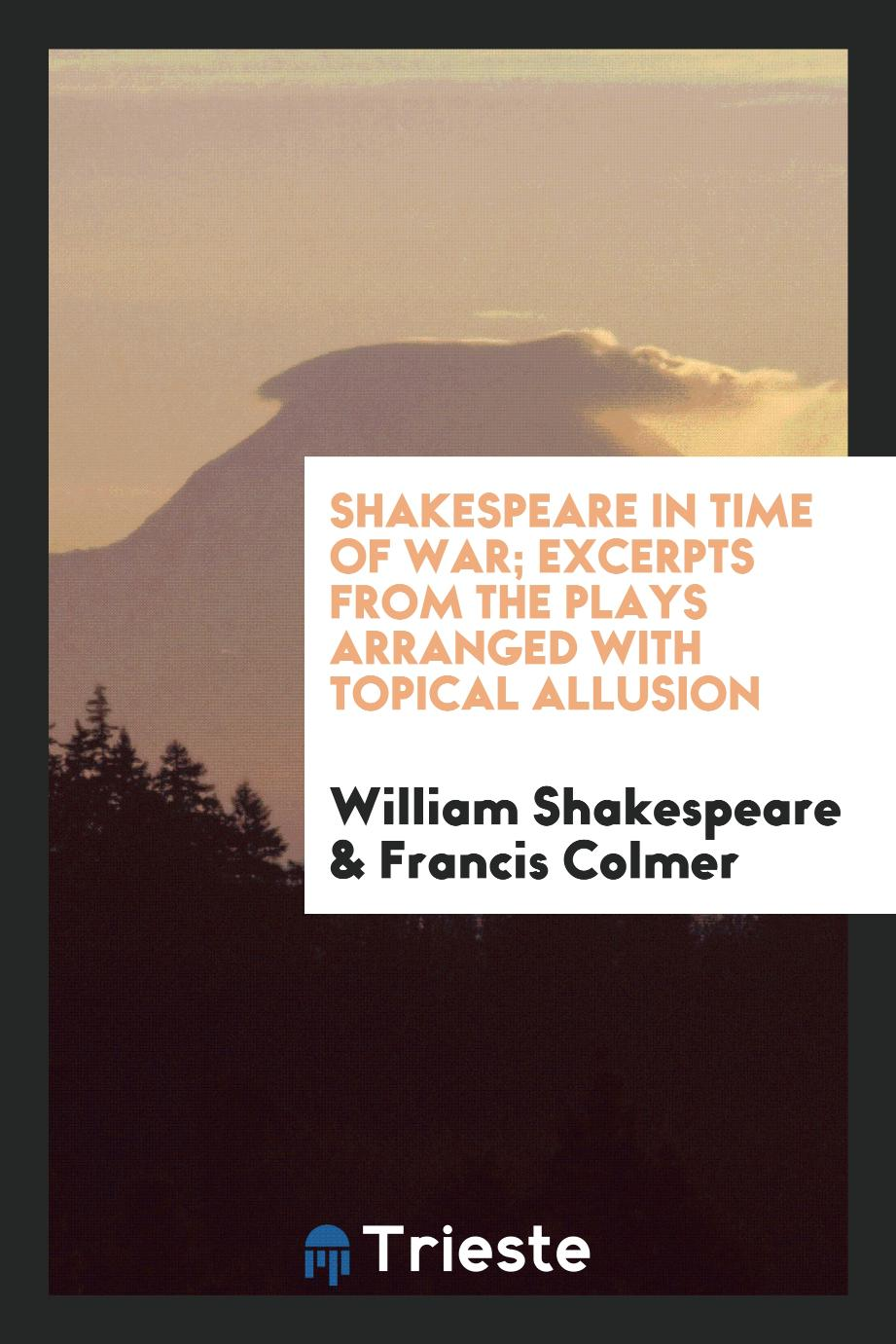 Shakespeare in time of war; excerpts from the plays arranged with topical allusion
