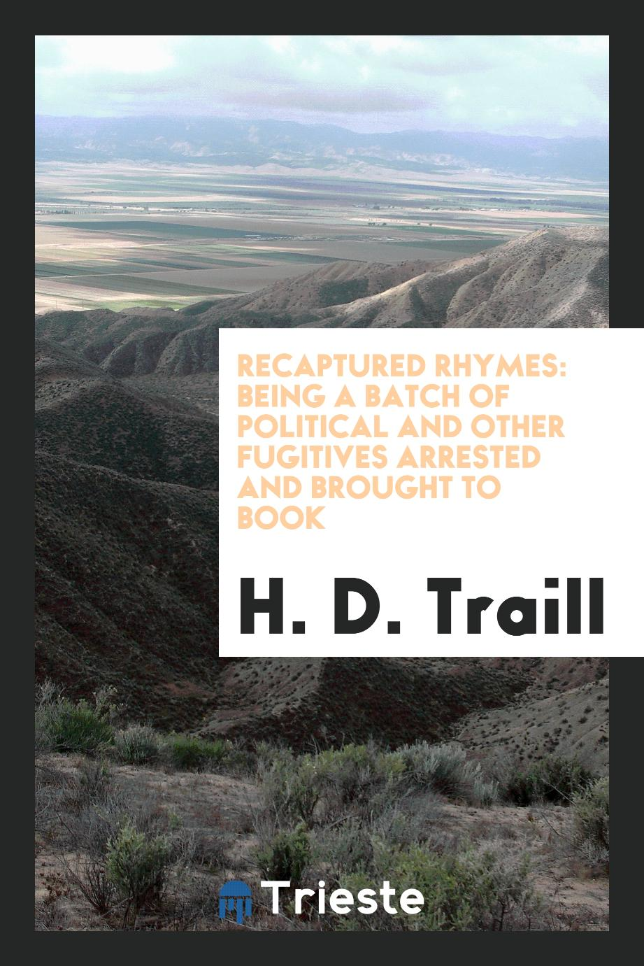Recaptured Rhymes: Being a Batch of Political and Other Fugitives Arrested and Brought to Book