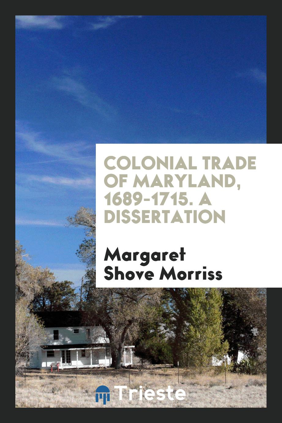 Colonial Trade of Maryland, 1689-1715. A Dissertation