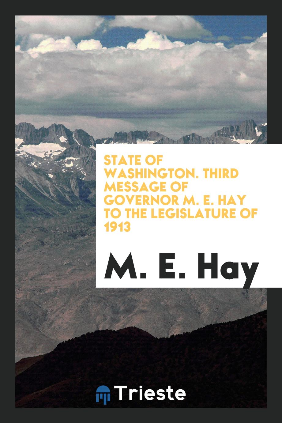 State of Washington. Third Message of Governor M. E. Hay to the legislature of 1913