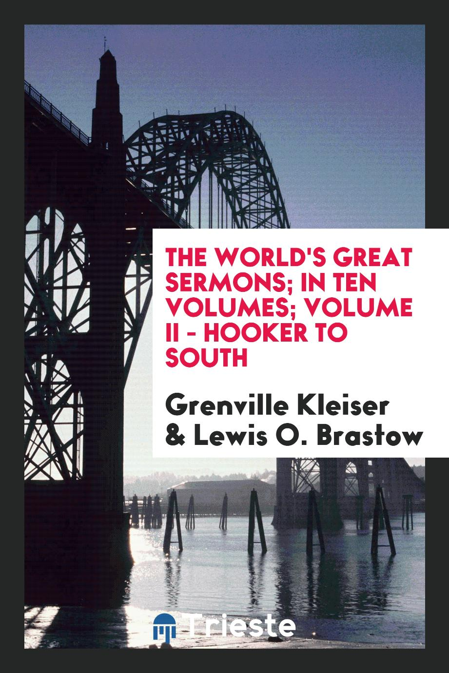The World's Great Sermons; In Ten Volumes; Volume II - Hooker to South