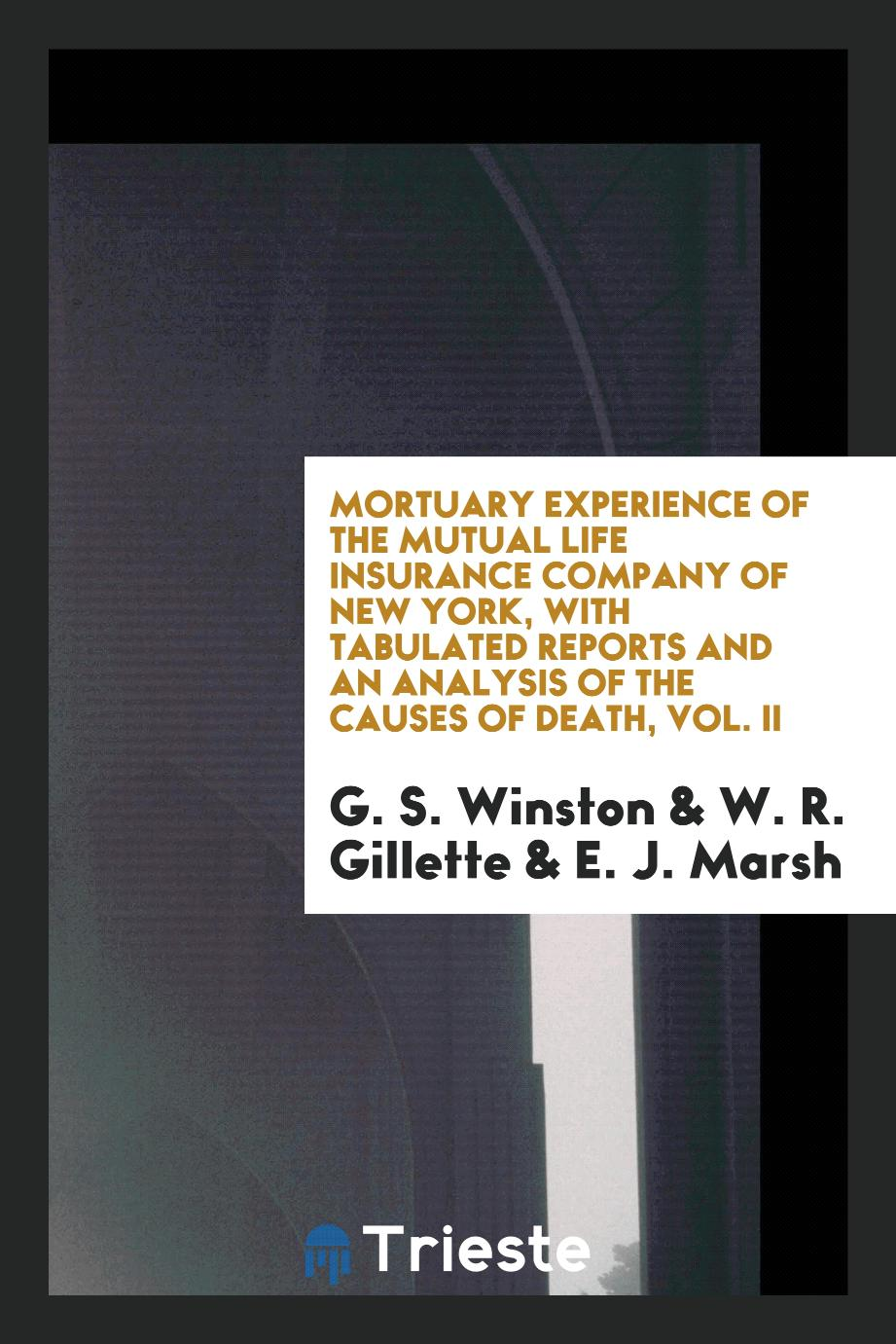 Mortuary Experience of the Mutual Life Insurance Company of New York, with Tabulated Reports and an Analysis of the Causes of Death, Vol. II