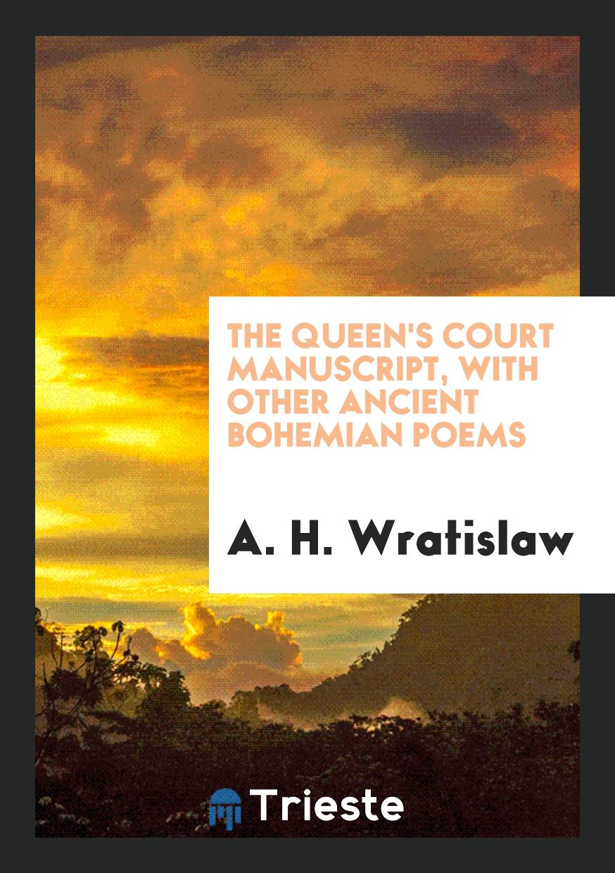 The Queen's Court Manuscript, with Other Ancient Bohemian Poems