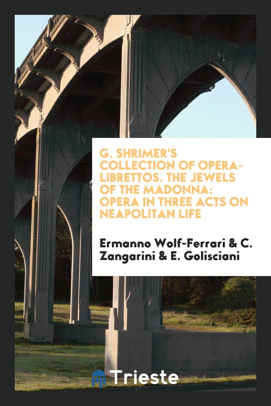 G. Shrimer's Collection of Opera-Librettos. The Jewels of the Madonna: Opera in Three Acts on Neapolitan Life