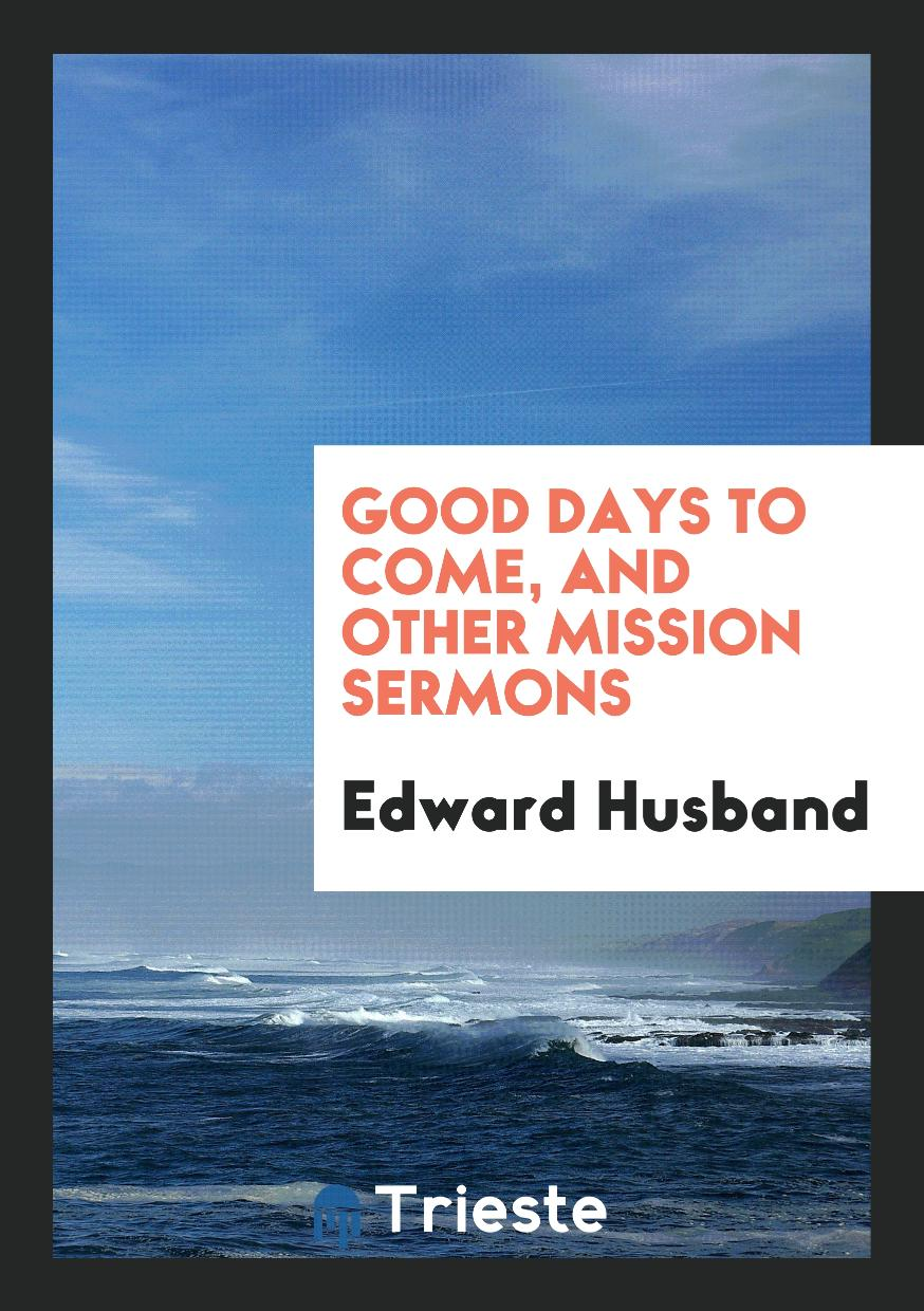 Good Days to Come, and Other Mission Sermons