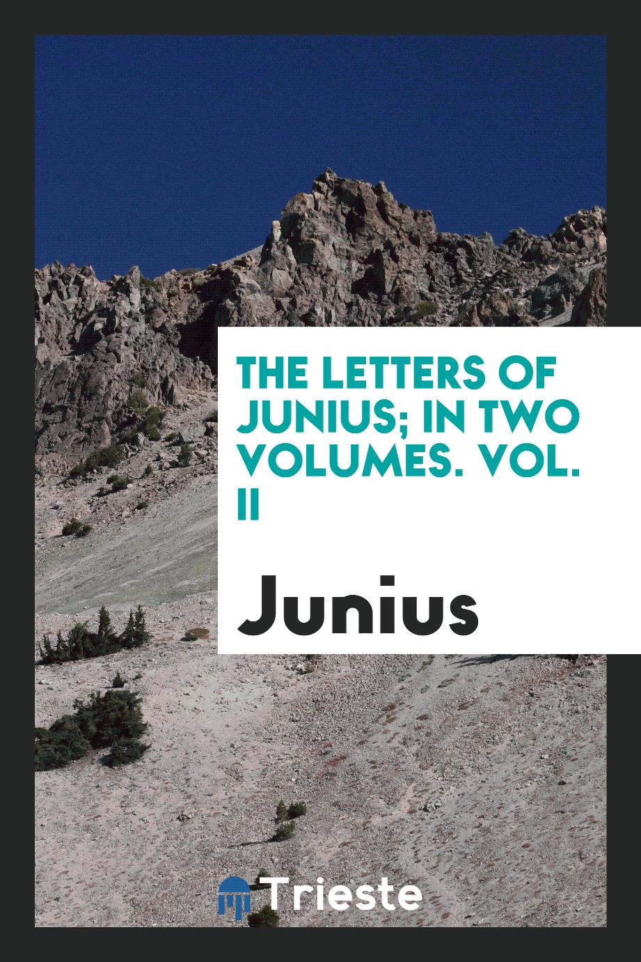 The Letters of Junius; In Two Volumes. Vol. II