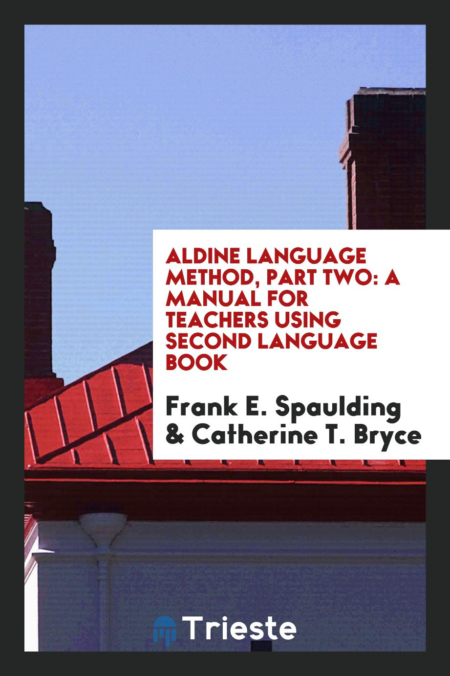 Aldine Language Method, Part Two: A Manual for Teachers Using Second Language Book