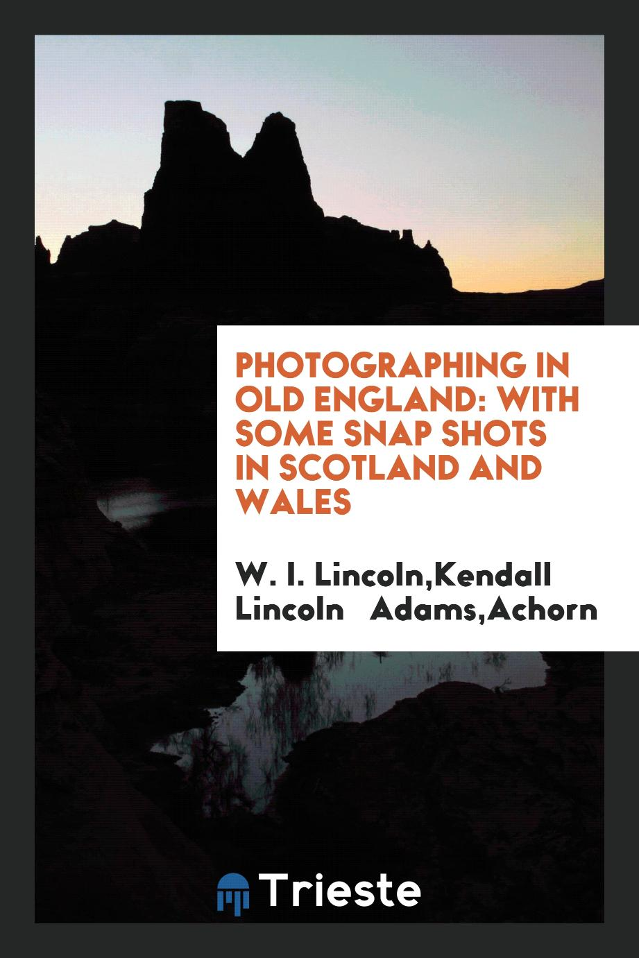 Photographing in Old England: With Some Snap Shots in Scotland and Wales