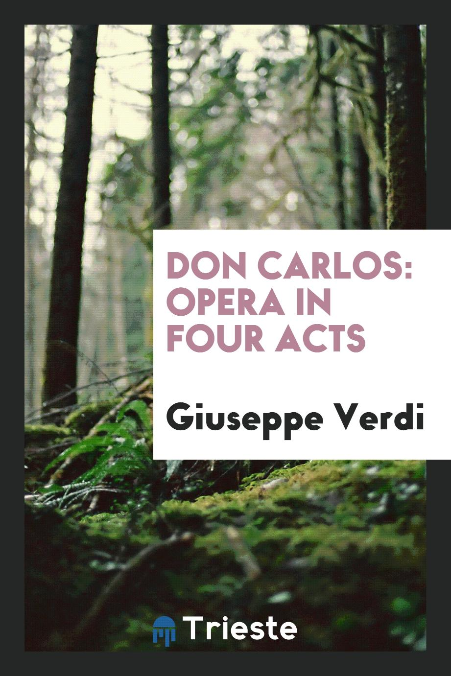 Don Carlos: Opera in Four Acts