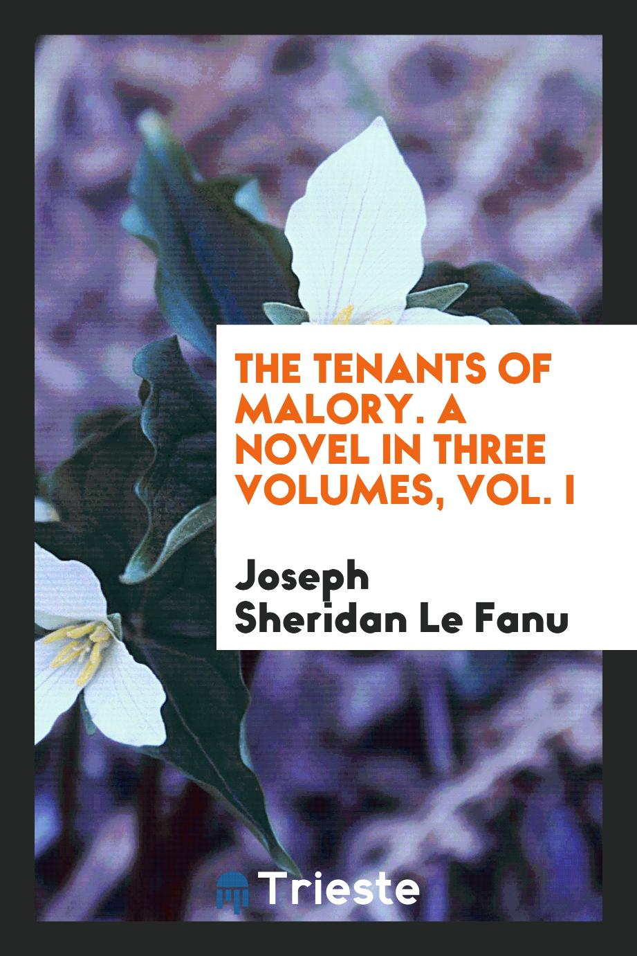 The tenants of Malory. A novel in three volumes, Vol. I
